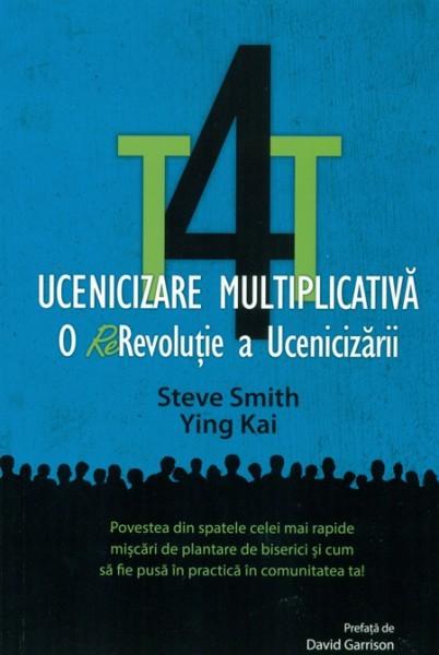 T4T. Ucenicizare multiplicativa. O re-revolutie a ucenicizarii 0