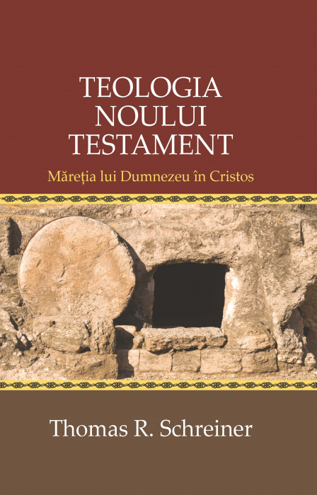 Teologia Noului Testament. Maretia lui Dumnezeu in Hristos 0