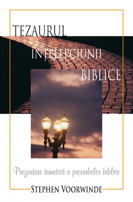 Tezaurul intelepciunii biblice. Prezentare tematica a proverbelor biblice