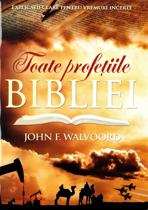 Toate profetiile Bibliei. Explicatii clare pentru vremuri incerte 0