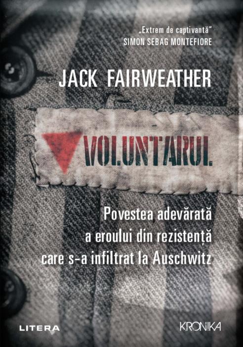 Voluntarul. Povestea adevarata a eroului din Rezistenta care s-a infiltrat la Auschwitz 0