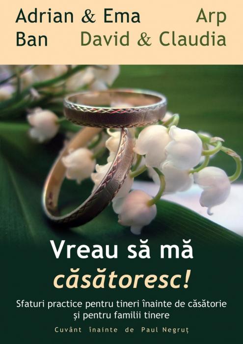 Vreau sa ma casatoresc! Sfaturi practice pentru tineri inainte de casatorie si pentru familii tinere 0