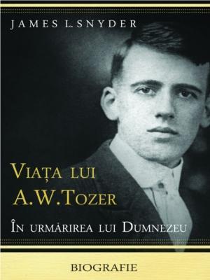 Viata lui A. W. Tozer. In urmarirea lui Dumnezeu0