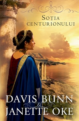 Sotia centurionului. Seria Faptele credintei - 1
