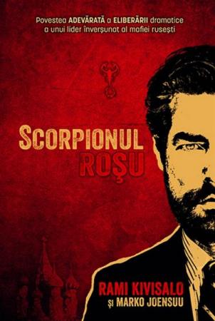 Scorpionul rosu. Povestea adevarata a eliberarii dramatice a unui lider inversunat al mafiei rusesti0