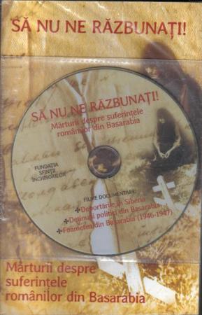 Sa nu ne razbunati! Marturii despre suferintele romanilor din Basarabia (DVD inclus)0