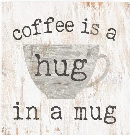 Coffee is a hug in a mug [0]
