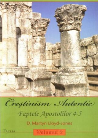Crestinism autentic. Vol. 2. Faptele Apostolilor 4-5