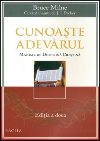 Cunoaste Adevarul. Manual de doctrina crestina