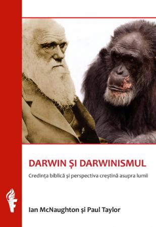 Darwin si darwinismul. Credinta biblica si perspectiva crestina asupra lumii0