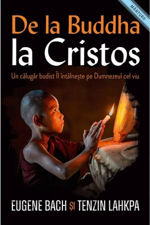 De la Buddha la Cristos. Un calugar budist Il întalneste pe Dumnezeul cel viu [0]