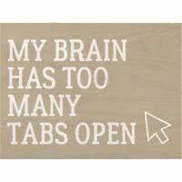 My brain has too many tabs open [0]