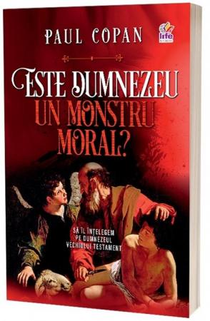 Este Dumnezeu un monstru moral? Sa Il intelegem pe Dumnezeul Vechiului Testament0
