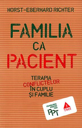 Familia ca pacient. Terapia conflictelor în cuplu si familie0
