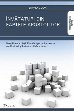 Invataturi din faptele apostolilor. O explicare a cartii Faptele Apostolilor pentru predicatorul si invatatorul biblic de azi