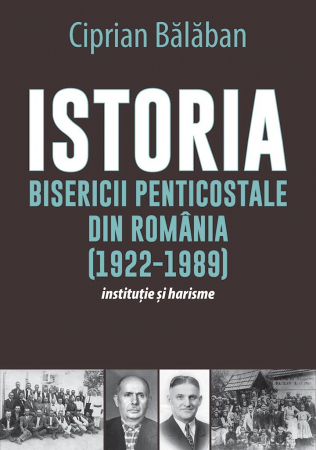 Istoria Bisericii Penticostale din Romania (1922-1989). Institutie si harisme0