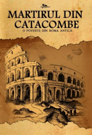 Martirul din catacombe. O poveste din Roma antica0