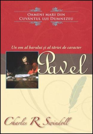 Pavel. Un om al harului si al tariei de caracter0