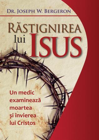 Rastignirea lui Isus. Un medic examineaza moartea si invierea lui Cristos0