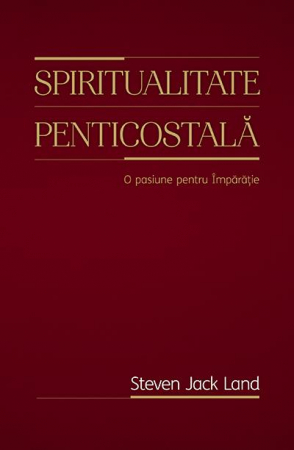 Spiritualitate penticostala. O pasiune pentru Imparatie0
