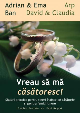 Vreau sa ma casatoresc! Sfaturi practice pentru tineri inainte de casatorie si pentru familii tinere0