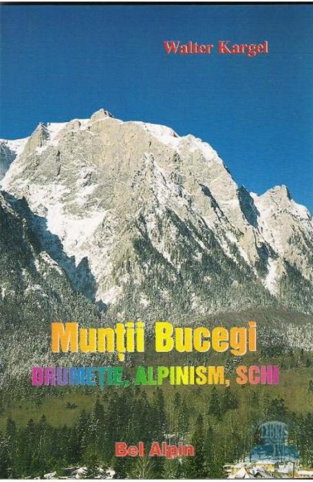 Muntii Bucegi. Drumetie, alpinism, schi de WALTER KARGEL 0