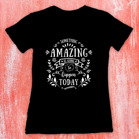 Tricou femei - Something amazing is going to happen today0