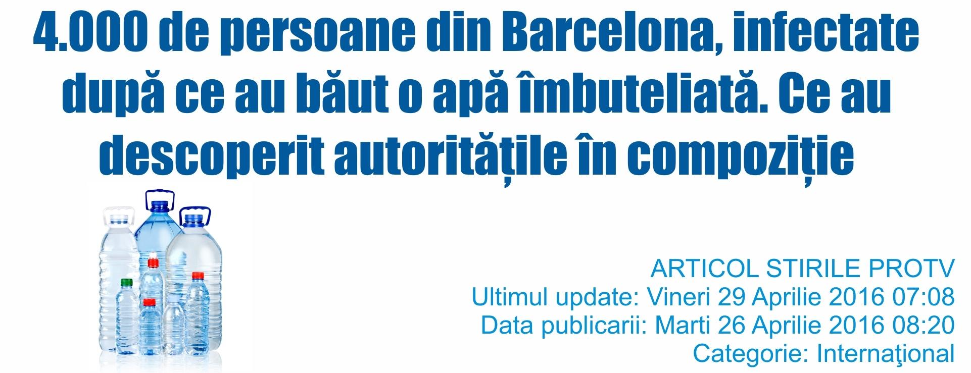 4.000 de persoane din Barcelona, infectate dupa ce au baut o apa imbuteliata. Ce au descoperit autoritatile in compozitie