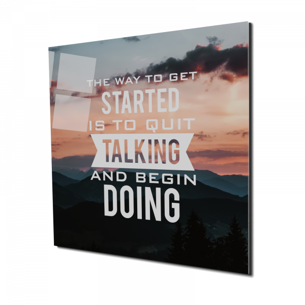 Tablou din sticla acrilica - quit talking and begin doing 0