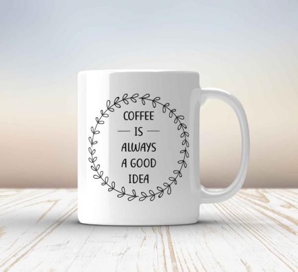 Cana personalizata - Coffee is always a good idea 0