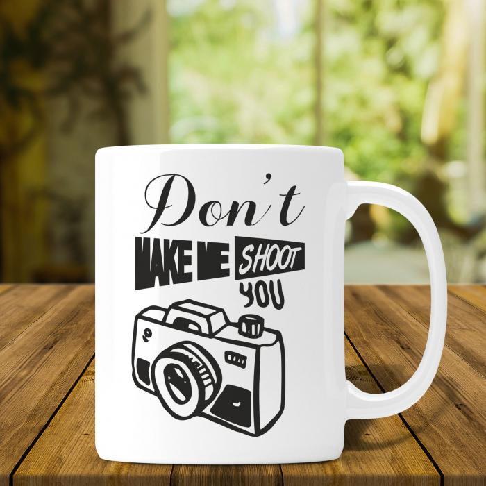 Cana Personalizata Fotograf - Don't Make Me Shoot You [0]