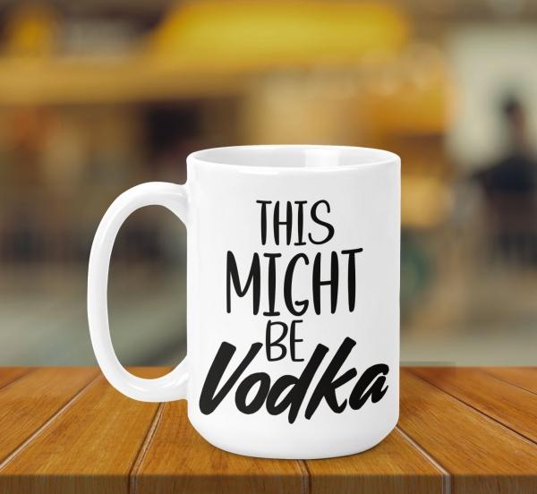 Cana Personalizata - Might Be Vodka 0