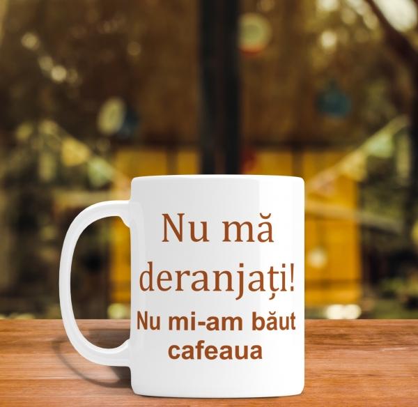 Cana personalizata - Nu ma deranjati, nu mi-am baut cafeaua 0
