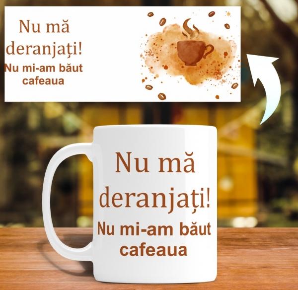 Cana personalizata - Nu ma deranjati, nu mi-am baut cafeaua 1
