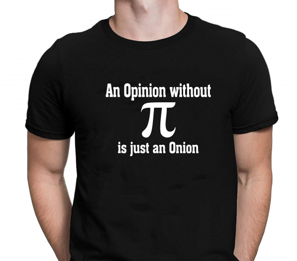 Tricou Personalizat Profesor Matematica - An Opinion Without Pi Is Just An Onion 0