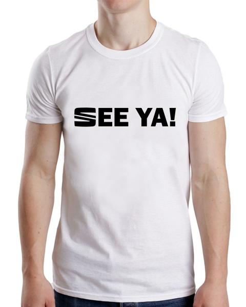 Tricou Personalizat - Seat See Ya! 1