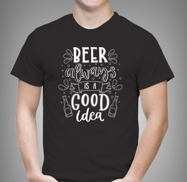 Tricou Personalizat - Beer Is Always A Good Idea 1