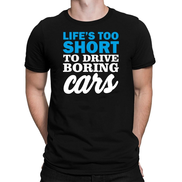Tricou Personalizat Auto - Life's Too Short To Drive Boring Cars [0]