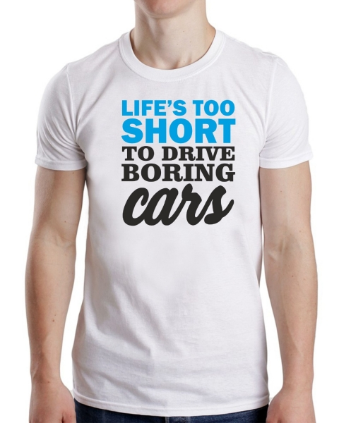 Tricou Personalizat Auto - Life's Too Short To Drive Boring Cars 1