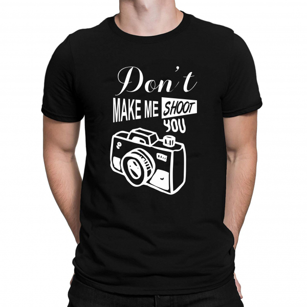 Tricou Personalizat - Don't Make Me Shoot You 1