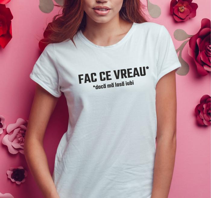 Tricou Personalizat Funny - Fac Ce Vreau, Daca Ma Lasa Iubi [1]