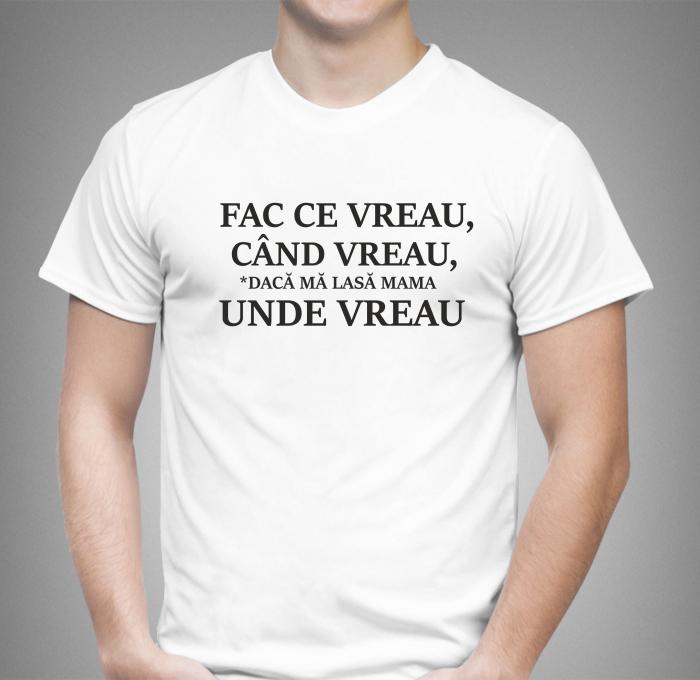 Tricou Personalizat Funny - Fac Ce Vreau, Daca Ma Lasa Mama [1]