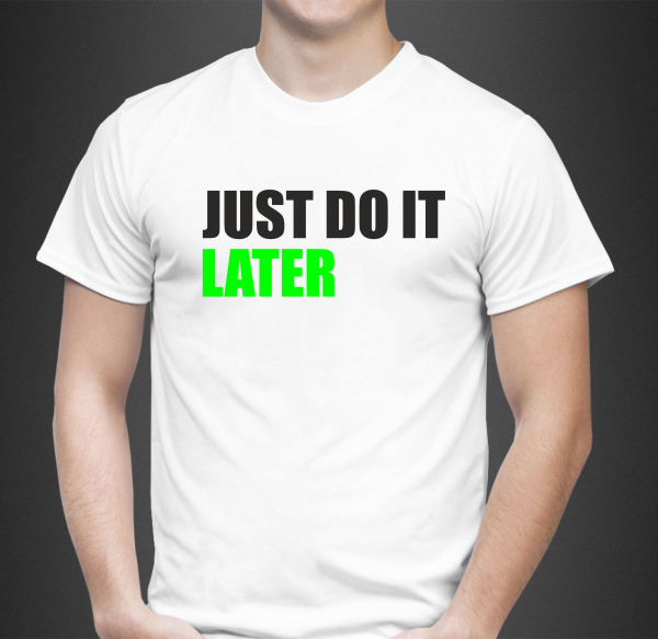 Tricou Personalizat Funny - Just Do It Later 0