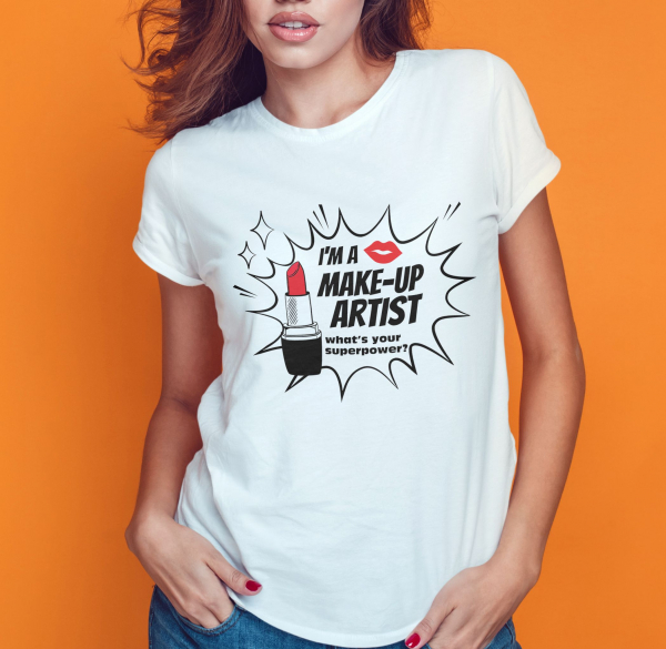 Tricou Personalizat - I'm A Make-up Artist, What's Your Superpower? 0