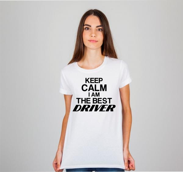 Tricou Personalizat - Keep calm i am the best driver 1