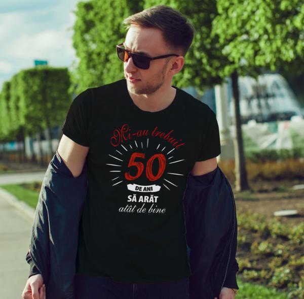 Tricou Personalizat - Mi-au trebuit 50 de ani sa arat atat de bine 1