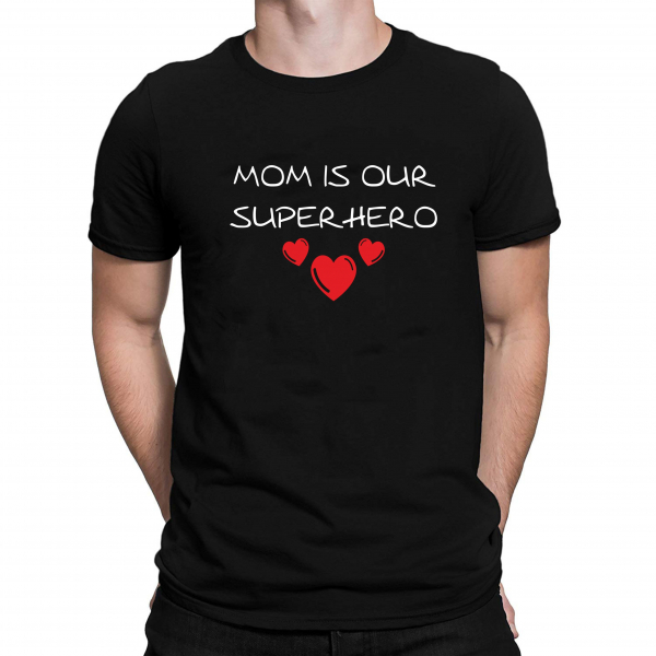 Tricou Personalizat - Mom Is Our Superhero 1