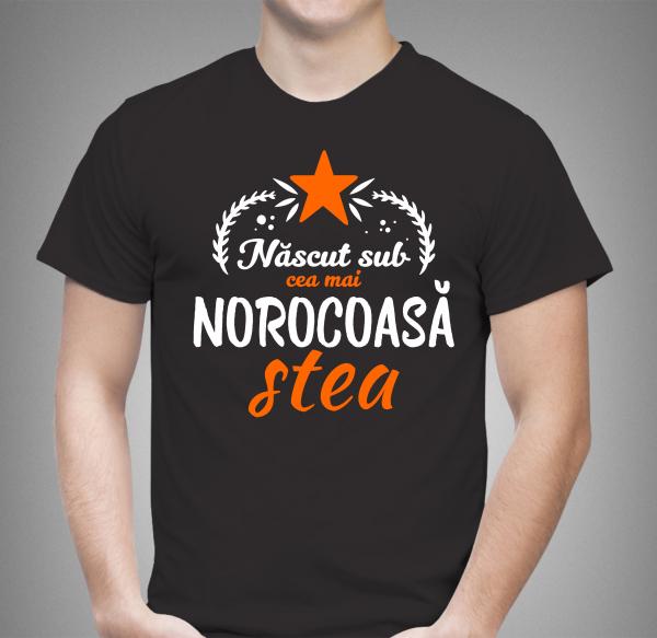 Tricou Personalizat - Nascut Sub Cea Mai Norocoasa Stea 0