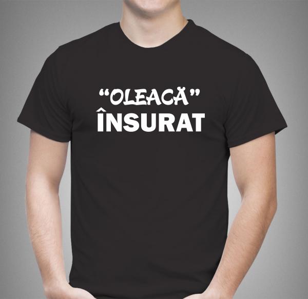 Tricou Personalizat - Oleaca Insurat 0