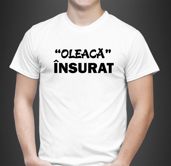 Tricou Personalizat - Oleaca Insurat 1
